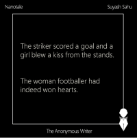 Asian, Memes, and Girl: Suyash Sahu  Nanotale  The striker scored a goal and a  girl blew a kiss from the stands.  The woman footballer had  indeed won hearts  The Anonymous Writer Nanotale | Suyash Sahu | South Asian Football Cup