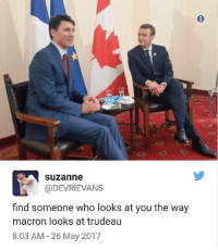 Memes, 🤖, and Who: Suzanne  @DEVRIEVANS  find someone who looks at you the way  macron looks at trudeau  8:03 AM 26 May 2017 A bromance for the ages.