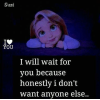 Memes, 🤖, and Will: Suzi  YOU  I will wait for  you because  honestly i don't  want anyone else..