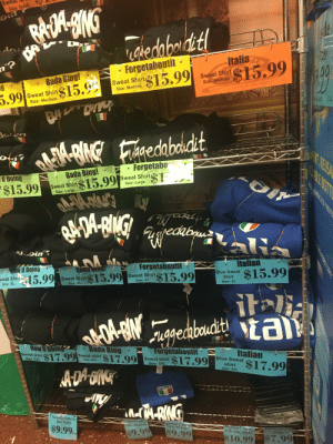 This rack at my nearby grocery store: Sv  Size:Small  oin  DR  n?  hedabodt  Italia  Forgetaboutit  $15.99  00  Bada Bing!  $15.99  Sweat Shirt  g  Sweat Shirt  Size: Medium  $15.6  Size: Medium  5.99  Sweat Shirt  Fresh Markets  Size: Medium  50  IBAGnedabondt  oti?  T RELSA  Forgetabo  Bada Bing!  U Doing  Sweat Shirt  Size: Large  $15.99  Sweat Shirt  Size: Large  *$15.99  BADA-BIA  Fieaheckbgu  uoin  IOW U Doing  Forgetaboutit  Italian  Bada bing!  15.99  weat Shir  $15.99  $15.99  $15.99  Sweat Shirt  Blue Sweat  Shirt  Sweat Shirt  Size: XL  Size: XL  Size: XL  Size: XL  itali  &BINapeatonita  How U Doing  Bada Bing  $17.99  Sweat shirt  Forgetaboutit  $17.99  $17.99  Sweat shirt  Size: XXL  Italian  Size: XXL  Sweat shirt  Blue Sweat  Size: XXL  ADA OINY  $17.99  shirt  Size: XXL  ITALIA  Assorted T-Shirts  Size: Small  Assorted T-Shirts  Size:Medium  $9.99c  sorted T-Shits  Size: XLarge  Assorted T-Shirts  Size: XXL/XXKL  $9.99  S$9.99  ea  uanan License  Plate  $10.99  $7.99  LABLE BOIT  ROCHUE RACTCO REAUTIN  SE PURE LIF This rack at my nearby grocery store