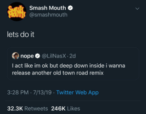 All Star: SVASH  MOUTH @smashmouth  Smash Mouth  lets do it  nope @LilNasX 2d  I act like im ok but deep down inside i wanna  release another old town road remix  3:28 PM 7/13/19 Twitter Web App  32.3K Retweets 246K Likes All Star