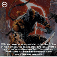 Assassination, Marriage, and Memes: SVF  Wilson's career as an assassin let to the dissolution  of his marriage, the deaths of his two sons, and the  enmity of several teams of Teen Titans, whom  Deathstroke has been hired to terminate on  fice  more than one occasion. Deathstroke!, can't wait for Justice League! 😬 (led*) Who does not love animal? 🤔, No-one right?, 🐶if you want to have a daily dose of animal facts go follow my friend @animalplanetfacts. 🐼🐨🐰🦁🐯🐸🐵🐙🐻