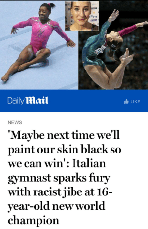 """Ass, Bitch, and Jealous: SVTB  DailyMail  LIKE  NEWS  'Maybe next time we'll  paint our skin black so  we can win': Italian  gymnast sparks fury  with racistjibe at 16-  year-old new world  champion amorita2:  enigmaticrah:  chrissongzzz:  Or just train harder bitch  it ain't her fault your trash. like sit down…the fuck?!?  If that jealous ass bitch don't get her salty ass back in the gymnasium and train harder! Not her fault your """"talent"""" is mediocre in comparison!   Go make pasta and die"""
