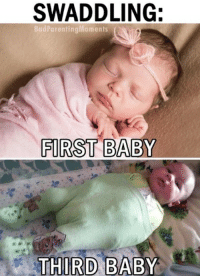 funny baby: SWADDLING:  BadParentingMoments  FIRST BABY  THIRD BABY