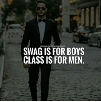 Be classy... thefutureentrepreneur: SWAG IS FOR BOYS  CLASS IS FOR MEN Be classy... thefutureentrepreneur