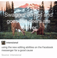 I'm about to go whale watching @idiosyncrat: Swagger comes and  goes but deers are  intensional  using the new editing abilities on the Facebook  messenger for a good cause  Source: intensional I'm about to go whale watching @idiosyncrat
