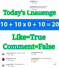 "Love, True, and Tumblr: swagkailani False  1d 1 like Reply  yo_gyrl_cuttie@swagkailani good jobi  know someone knows there math  1d 1 like Reply  Today's Cnauenge  10+ 10x0+ 10 20  Liike-True  Comment False  yo gyrl_cuttie False if u know ur math  orionholden2525 False  24h Reply  2d 1 like Reply  orionholden2525I love math don't test  flannery45678 False  1d 1 like Reply  24h Reply  yo_gyrLcuttie 10+10-20x0-0+10-10  1d 2 likes Reply <p><a href=""http://memehumor.tumblr.com/post/156782787558/do-the-people-that-make-these-even-try-anymore"" class=""tumblr_blog"">memehumor</a>:</p>  <blockquote><p>Do the people that make these even try anymore?</p></blockquote>"