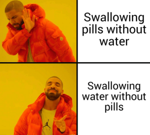 Meme, Water, and Invest: Swallowing  pills without  water  Swallowing  water without  pills Invest in this sh*tty meme :>