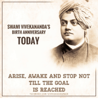 anniversary: SWAMI VIVEKANANDA'S  BIRTH ANNIVERSARY  TODAY  ARISE, AWAKE AND STOP NOT  TILL THE GOAL  IS REACHED  FACEBOOK COM VIVE KAN ANDA PAGE