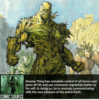 The Green beast _____________________________________________________ - - - - - - - Titans Aquaman Batman Nightwing Flash Robin Superman EzraMiller Joker GreenLantern WonderWoman Ironman GreenArrow JusticeLeague Supergirl Marvel Deadpool DawnofJustice BenAffleck Cyborg DCComics DC DCRebirth Rebirth Spiderman ComicFacts Comcis Facts Like4Like Like: Swamp Thing has complete control of all forms over  plant all life and can command vegetative matter to  his will. In doing so, he is nonstop communicating  with the very essence of the entire Earth  COMIC SOURCE The Green beast _____________________________________________________ - - - - - - - Titans Aquaman Batman Nightwing Flash Robin Superman EzraMiller Joker GreenLantern WonderWoman Ironman GreenArrow JusticeLeague Supergirl Marvel Deadpool DawnofJustice BenAffleck Cyborg DCComics DC DCRebirth Rebirth Spiderman ComicFacts Comcis Facts Like4Like Like