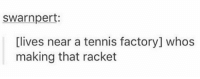 Bad Jokes, Funny, and Tennis: swarnpert:  [lives near a tennis factory] whos  making that racket Bad joke of the day