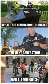 Community, Meme, and Memes: SWAT  WHAT THIS GENERATION TOLERATES  THE NEXT GENERATION  WILLEMBRACE Join our new group for the latest updates:  Police Accountability & Filming Cop Community Thanks to Police The Police for the meme