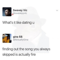 🤣Smooth AF: Swavey Vic  @swaveyyvic  What's it like dating u  gina $$  @ActuallyGina  finding out the song you always  skipped is actually fire 🤣Smooth AF
