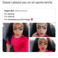 THAT BALD GUY: Swear I played you on wii sports tennis  Sugar BoY @NanaTence  I'm slaying  I'm slaying  I'm slaaaaaayyyyyiinnnggg THAT BALD GUY