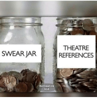 College, Memes, and Theatre: SWEAR JAR  THEATRE  REFERENCES  atheatre  kid College savings plan.