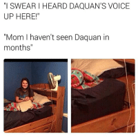 "Daquan, Memes, and Voice: SWEARI HEARD DAQUAN'S VOICE  UP HERE!  ""Mom I haven't seen Daquan in  months"" I hate that Ching Chong language -.- Follow @nochillnegro"
