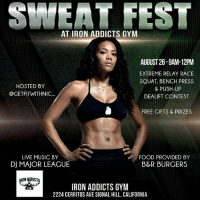 The Sweat Fest is going down August 26th from 9am - 12noon @ironaddictsgym @carllewis_repla in Signal Hill! It is guaranteed to be LIT! Bring all your fit friends and make sure y'all are ready to show what your made of! Here's what you can expect: 1) Live DJ 2) Bootcamp (starting at 9:30am) 3) Squat - Push-Up - Bench Press - Deadlift Competition (must be signed up by 10:30am) 4) Obstacle Corse - Relay Race (must be signed up by 11:30am) 5) Free gifts for participants. 6) Cash Prize for Winners 7) Food Truck $20 entry fee. ($10 for participants) icanyoucanwecan CarlLewis ironaddicts TeamFitness: SWEAT FEST  AT IRON ADDICTS GYM  AUGUST 26-9AM-12PM  EXTREME RELAY RACE  SQUAT, BENCH PRESS  & PUSH-UP  DEALIFT CONTEST  HOSTED BY  @GETFITWITHNIC  FREE GIFTS & PRIZES  LIVE MUSIC BY  DJ MAJOR LEAGUE  FOOD PROVIDED BY  B&R BURGERS  ON ADDICTS  IRON ADDICTS GYM  2224 CERRITOS AVE SIGNAL HILL, CALIFORNIA  GYM The Sweat Fest is going down August 26th from 9am - 12noon @ironaddictsgym @carllewis_repla in Signal Hill! It is guaranteed to be LIT! Bring all your fit friends and make sure y'all are ready to show what your made of! Here's what you can expect: 1) Live DJ 2) Bootcamp (starting at 9:30am) 3) Squat - Push-Up - Bench Press - Deadlift Competition (must be signed up by 10:30am) 4) Obstacle Corse - Relay Race (must be signed up by 11:30am) 5) Free gifts for participants. 6) Cash Prize for Winners 7) Food Truck $20 entry fee. ($10 for participants) icanyoucanwecan CarlLewis ironaddicts TeamFitness