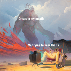 Beats, Dank Memes, and Got: @Sweater Beats- Take Me To Eterna  Crisps in my mouth  Me trying to hear the TV  cldkid.com/sweatermeme got to rewatch the whole of Stranger Things now