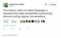 Dank, Converse, and 🤖: sweaty five dollars  Follow  @iscoff  The reason Latin is a dead language is  because they kept accidentally summoning  demons during regular conversations  Llk ES  13,598  10,962  358 PM 10 Aug 2015  Source: thebestoftumbl...
