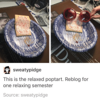 Memes, 🤖, and Hey Guys: sweaty pidge  This is the relaxed poptart. Reblog for  one relaxing semester  Source: sweatypidge hey guys i'm thirsty follow my personal @maevewade -maeve❤❤