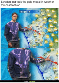 Fashion, Forecast, and Sweden: Sweden just took the gold medal in weather  forecast fashion  I dag kl 14  14  13  16  9  CladBoat |  Memedroid Swedish forecast