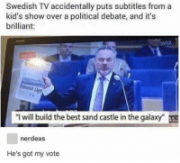 "Memes, Best, and Kids: Swedish TV accidentally puts subtitles from a  kid's show over a political debate, and it's  brilliant:  5VL2  dlit  ""I will build the best sand castle in the galaxy""  nerdeas  He's got my vote I'm sold"