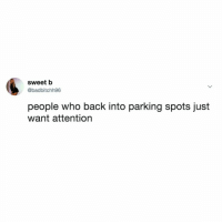 Driving, Cool, and Test: sweet b  @badbitchh96  people who back into parking spots just  want attention cool, you aced your 16 yr old driving test, we get it.