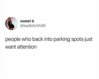 Dank, Back, and 🤖: sweet b  @badbitchh96  people who back into parking spots just  want attention You know who you are.
