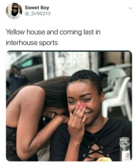Memes, Sports, and True: Sweet Boy  @_Dr90210  Yellow house and coming last in  interhouse sports How true is this? 😂😂😂 . KraksTV