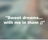 "sweet dreams: ""Sweet dreams...  with me in them;)"""