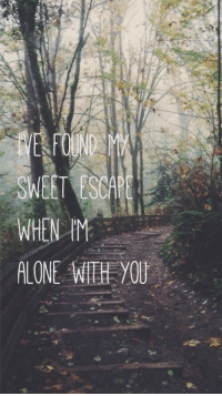 Being Alone, You, and Sweet: SWEET ESCAPE  WHEN IM  ALONE WTHE YOU