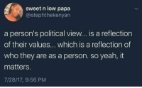 That Cool Liberal Chick  follow www.twitter.com/BiteHate and I follow right back!: sweet n low papa  @stephthekenyan  a person's political view... is a reflection  of their values... which is a reflection of  who they are as a person. so yeah, it  matters.  7/28/17, 9:56 PM That Cool Liberal Chick  follow www.twitter.com/BiteHate and I follow right back!