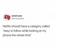 "Netflix, Phone, and Time: sweet pea  @erisqueaky  Netflix should have a category called  ""easy to follow while looking at my  phone the whole time"" Start a petition.. 🤣💯 https://t.co/umBJcmNUPQ"