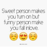 sweet: Sweet person makes  you tun on but  funny person make  you fall inlove  A VHONG LINES