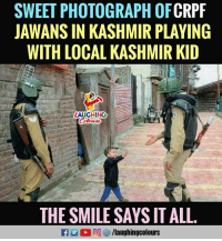 Smile, Indianpeoplefacebook, and Local: SWEET PHOTOGRAPH OFCRPF  JAWANS IN KASHMIR PLAYING  WITH LOCAL KASHMIR KID  AUGHING  THE SMILE SAYS IT ALL.
