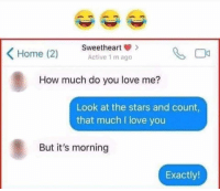 🤣🤣: Sweetheart>  Active 1 m ago  How much do you love me?  Look at the stars and count  that much I love you  But it's morning  Exactly 🤣🤣