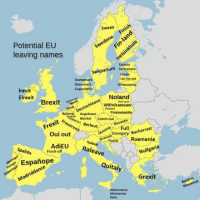 Españope is a personal favourite: Swexit  don  Potential EU  leaving names  Extonia  arture Egresstonia  wepi  Lat me out  Dump mark  Done mark  Lithawaynia  Copenhatin'  Irexit  Noland  Eirexit  Brexit  Withdrawsaw  Polend  Polsked  Beljump Angeleave  Merkel  Czech-out  Berl  out  ull  arrest  Done  Buc  Oui out  Roamania  AdiEU  Nullgaria  Ital  pallid  Fruck-off  eave  Espanope  Quital  Grexit  Malternative  Hadta  Nicoseeya Españope is a personal favourite