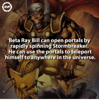 Beta Ray Bill ⚒ Follow @discoveryfacts 🤓 betaraybill beta ray bill comic comics interesting marvel thor odin asgard thunder god semigod godlike hammer teleport portals marvelcomics villain villains fact facts marvelfacts: SWF  Beta Ray Bill can open portals by  rapidly spinning Stormbreaker.  He can use the portals to teleport  himself to anywhere in the universe. Beta Ray Bill ⚒ Follow @discoveryfacts 🤓 betaraybill beta ray bill comic comics interesting marvel thor odin asgard thunder god semigod godlike hammer teleport portals marvelcomics villain villains fact facts marvelfacts