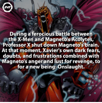 Onslaught!. 😈⠀ Follow: @superheroes.facts⠀ xmen magneto wolverine professorx onslaught brainpowers doubts frustrations iron xmenorigins xman villain villains overpowered comic comic fact facts marvel marvelfacts marvelcomics mutant mutants: SWF  During a ferocious battle between  the X-Men and Magnetos Acolytes,  Professor X shut down Magneto's brain  At that moment, Xavier's own dark fears,  doubts, and frustrations combined with  Magneto's anger and lust for revenge, to  for a new being onslaught. Onslaught!. 😈⠀ Follow: @superheroes.facts⠀ xmen magneto wolverine professorx onslaught brainpowers doubts frustrations iron xmenorigins xman villain villains overpowered comic comic fact facts marvel marvelfacts marvelcomics mutant mutants