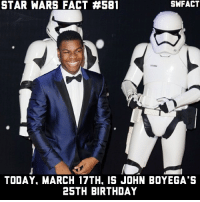 Happy Birthday!: SWFACT  STAR WARS FACT 4581  TODAY. MARCH 17TH. IS JOHN BOYEGA'S  25TH BIRTHDAY Happy Birthday!