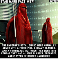 I love how there's a mystery around the Royal Guard. I want to know more about them!: SWFACT  STAR WARS FACT #571  THE EMPEROR'S ROYAL GUARD WERE NORMALLY  ARMED WITH A FORCE PIKE. A HEAVY BLASTER.  AND A VIBROBLADE. BUT WHEN THEY WENT INTO  COMBAT THEY HAD A LIGHT BLASTER. GRENADES.  AND 2 TYPES OF ROCKET LAUNCHERS I love how there's a mystery around the Royal Guard. I want to know more about them!