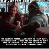 """Juice, Memes, and Star Wars: SWFACT  STAR WARS FACT #706  THE BEVERAGE ARDEES. ALSO KNOWN AS """"JAWA JUICE"""".  ORIGINATED FROM TATOOINE AND WAS SERVED AT DEX'S  DINER ON CORUSCANT. IT WAS MADE OF BANTHA HIDE  MASHED TOGETHER WITH FERMENTED GRAINS. Well whadaya know."""