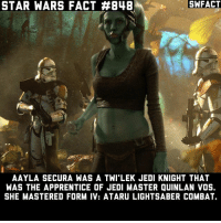 Jedi, Lightsaber, and Memes: SWFACT  STAR WARS FACT #848  AAYLA SECURA WAS A TWI LEK JEDI KNIGHT THAT  WAS THE APPRENTICE OF JEDI MASTER QUINLAN VOS.  SHE MASTERED FORM IV: ATARU LIGHTSABER COMBAT. Some basic info on an awesome Jedi. I don't know why she isn't a Master, she was a Master until the canon reset.