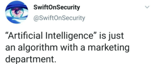 "Apt right, for the only use of biz. performance: SwiftOnSecurity  @SwiftOnSecurity  ""Artificial Intelligence"" is just  an algorithm with a marketing  department. Apt right, for the only use of biz. performance"