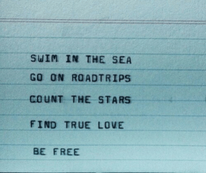 Be Free: SWIM IN THE SEA  GO ON ROADTRIPS  COUNT THE STARS  FIND TRUE LOVE  BE FREE