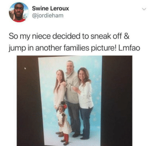 She made the picture cuter tho by HelpfulLow2 MORE MEMES: Swine Leroux  @jordieham  So my niece decided to sneak off &  jump in another families picture! Lmfao She made the picture cuter tho by HelpfulLow2 MORE MEMES