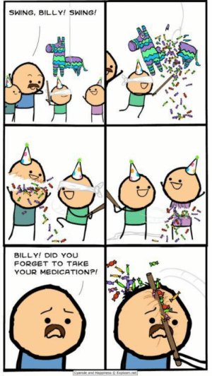 Cyanide and Happiness: SWING, BILLY! SWING!  BILLY! DID YOU  FORGET TO TAKE  YOUR MEDICATION?!  Cyanide and Happiness  Explosm.net