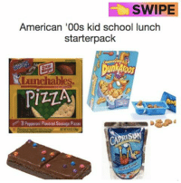 this is totally my 90s childhood summed up: SWIPE  American '00s kid school lunch  starter pack  chab  PIZZA  3 Pepperoni Flavored Sausage Pizzas  CAPRI SUN this is totally my 90s childhood summed up