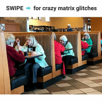 "Crazy, Memes, and Matrix: SWIPE  for crazy matrix glitches Personal favourite: the last pic ""Douche sequence in progress"" 