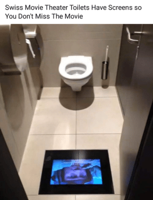 Dank, Movie, and Movie Theater: Swiss Movie Theater Toilets Have Screens so  You Don't Miss The Movie This would be perfect for watching Endgame
